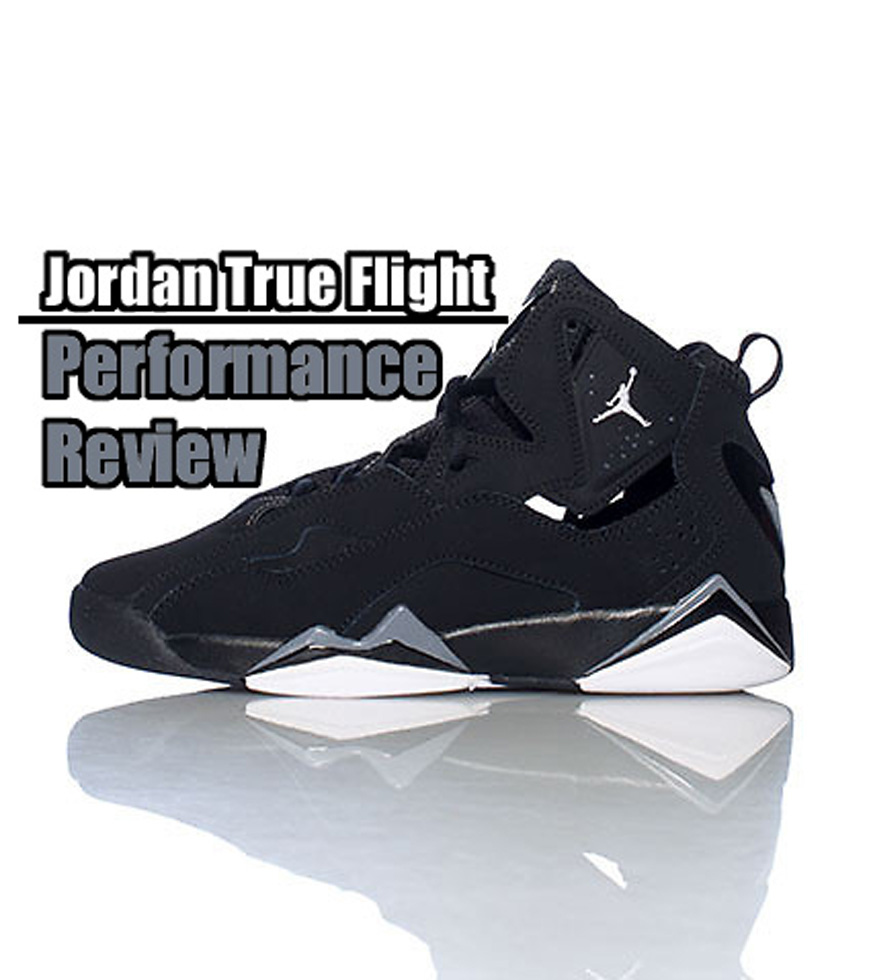 the latest 366a0 27bb8 Jordan True Flight Performance Review - WearTesters