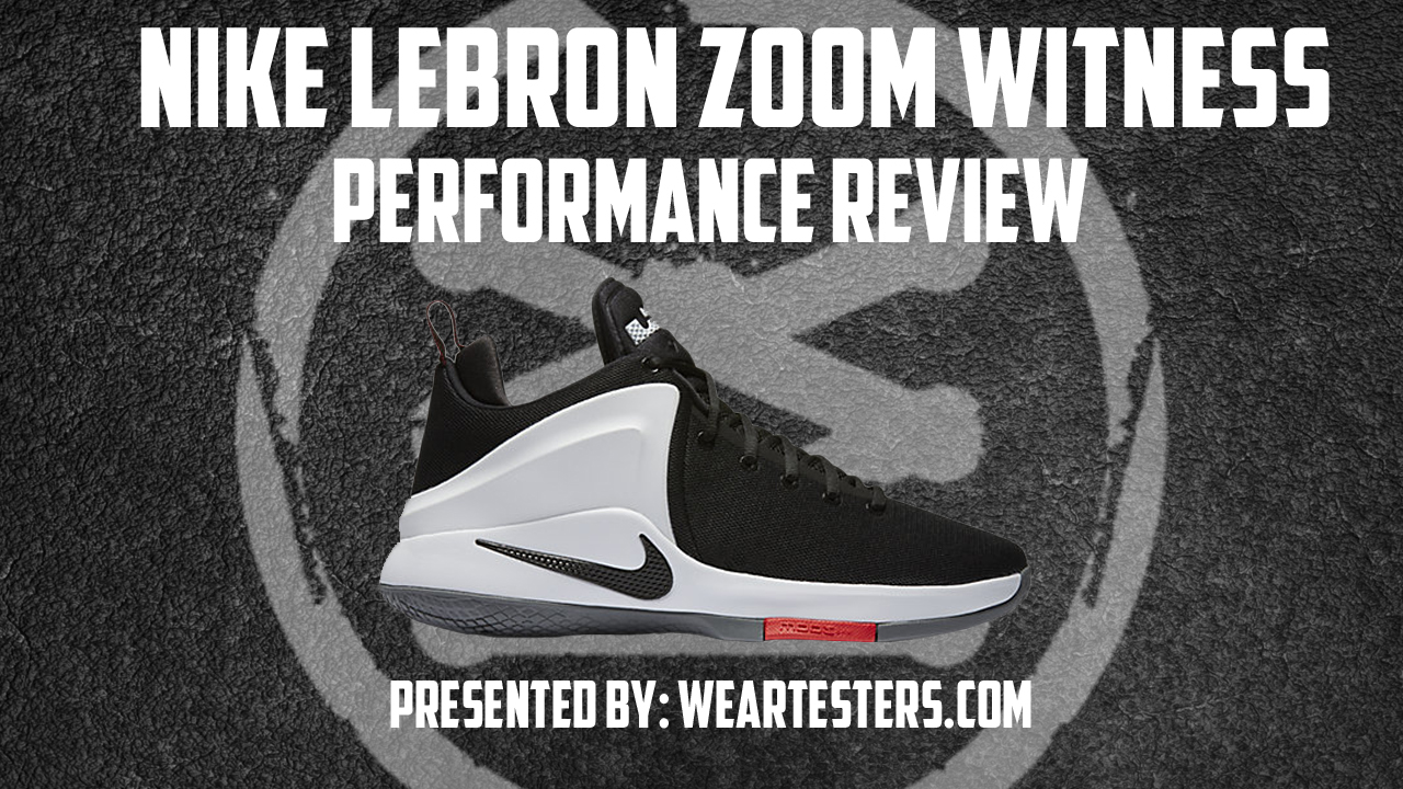 Nike LeBron Zoom Witness Performance Review WearTesters