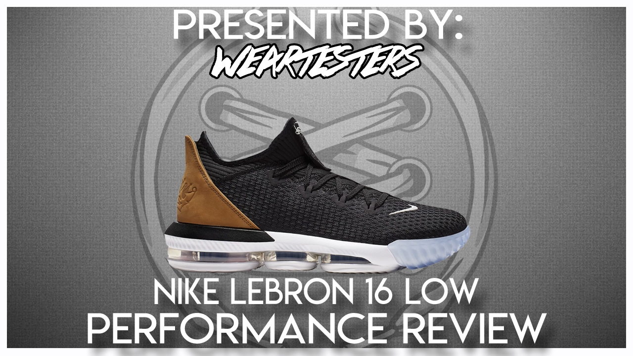 Nike LeBron 16 Low Performance Review , WearTesters